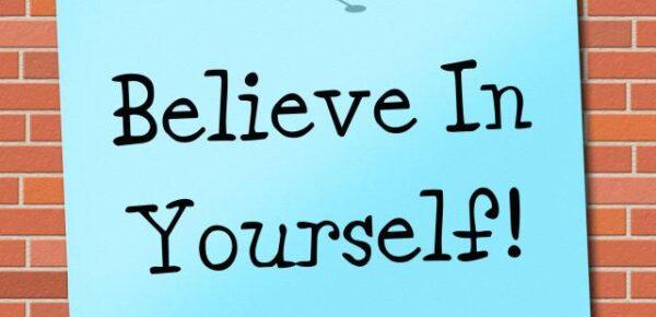 10 reasons why we should believe in oneself?
